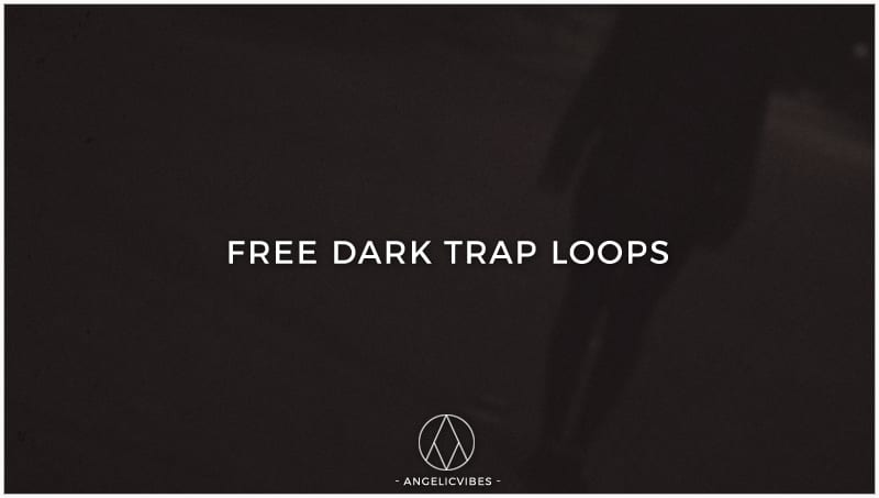 Free Dark Trap Loops | Free Download | AngelicVibes